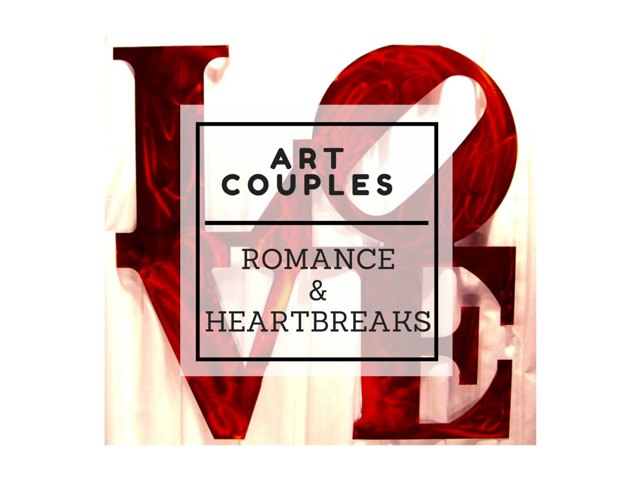 Art Couples - Romantic and sometimes stormy relationships amidst the creative process