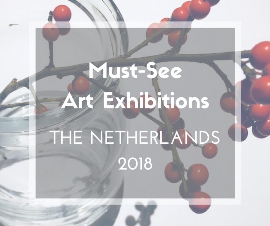 MUST-SEE ART EXHIBITION THE NETHERLANDS 2018
